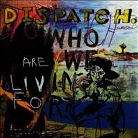 Dispatch - Who Are We Living For?