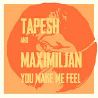 Tapesh & Maximiljan - You Make Me Feel