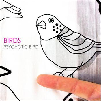 Birds - Psychotic Bird