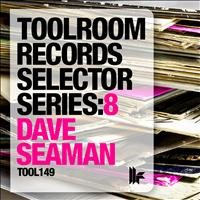 Dave Seaman - Toolroom Records Selector Series: 8 Dave Seaman