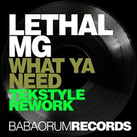 Lethal MG - What Ya Need (Tekstyle Rework)