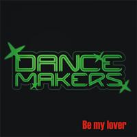 Dance Makers - Be My Lover