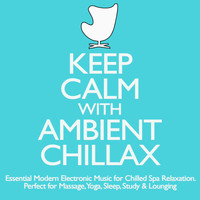 Mandalay Ambient Orchestra - Keep Calm With Ambient Chillax - Essential Modern Electronic Music for Chilled Spa Relaxation - Massage, Yoga, Lounging & Sleep