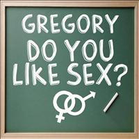 Gregory - Do You Like Sex