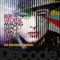 Boy George - Amazing Grace/Turn 2 Dust (The Sebastian F Remixes)