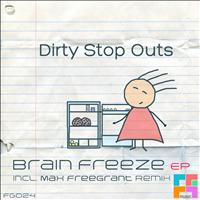 DIRTY STOP OUTS - Brain Freeze EP