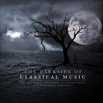 Various Artists - The Darkside of Classical Music: The Best Dark & Haunting Classical Pieces for Halloween & Beyond