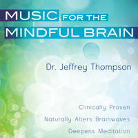 Dr. Jeffrey Thompson - Music For The Mindful Brain