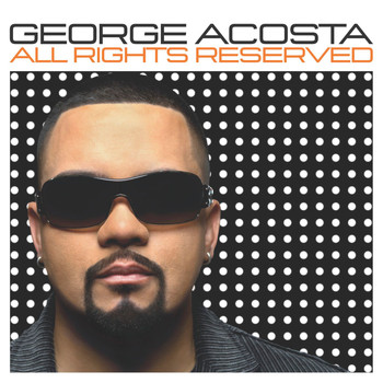 George Acosta - All Rights Reserved (Continuous DJ Mix By George Acosta)