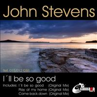 John Stevens - I'll Be So Good