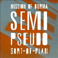 Mission Of Burma - Semi-Pseudo-Sort-of Plan