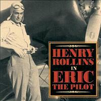 Henry Rollins - Eric, the Pilot