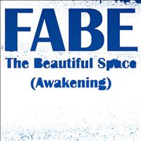Fabe - The Beautiful Space (Awakening)