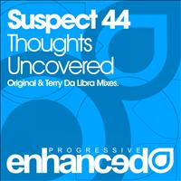 Suspect 44 - Thoughts Uncovered
