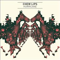 Chew Lips - Hurricane