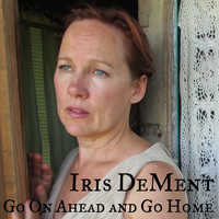 Iris Dement - Go On Ahead and Go Home - Single