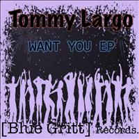 Tommy Largo - Want You