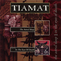 Tiamat - The Astral Sleep / In the Eyes of Death