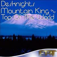 Desknights - Mountain King & Top Of The World