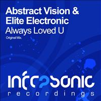 Abstract Vision & Elite Electronic - Always Loved U