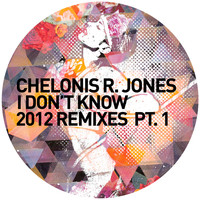 Chelonis R. Jones - I Don't Know 2012 Remixes Pt. 1