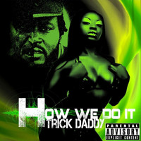 Trick Daddy - How We Do It (Explicit)