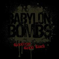 Babylon Bombs - Goodbye Good Luck