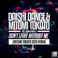 Daishi Dance & Mitomi Tokoto Feat. Sarah Howells - Don't Leave Without Me