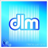 DLM - Here We Are