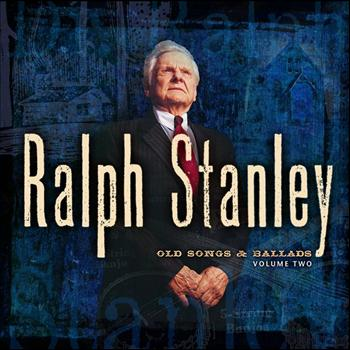 Ralph Stanley - Old Songs & Ballads - Vol. 2