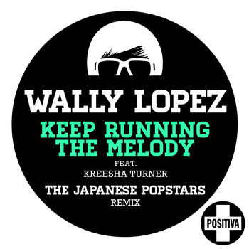 Wally Lopez - Keep Running the Melody feat. Kreesha Turner [The Japanese PopStars Remix] (The Japanese PopStars Remix)