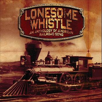 Various Artists - Lonesome Whistle - An Anthology Of American Railroad Song