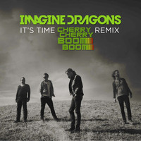 Imagine Dragons - It's Time (Cherry Cherry Boom Boom Remix)