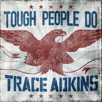 Trace Adkins - Tough People Do