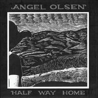 Angel Olsen - Half Way Home