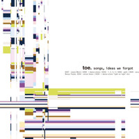 Toe - Songs, Ideas, We Forgot