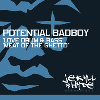 Potential Badboy - Love Drum and Bass / Meat of the Ghetto