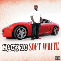 Mack 10 - Soft White (Explicit)