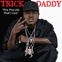 Trick Daddy - This Tha Life That I Live (Edited)