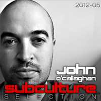 John O'Callaghan - Subculture Selection 2012-05 (Including Classic Bonus Track)