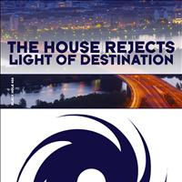 The House Rejects - Light of Destination
