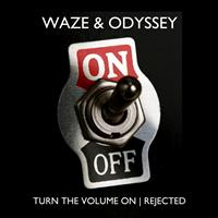 Waze & Odyssey - Turn The Volume On / Rejected