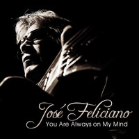 José Feliciano - You Are Always on My Mind - Single