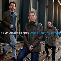 Brad Mehldau Trio - Where Do You Start