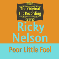 Ricky Nelson - The Original Hit Recording: Poor Little Fool