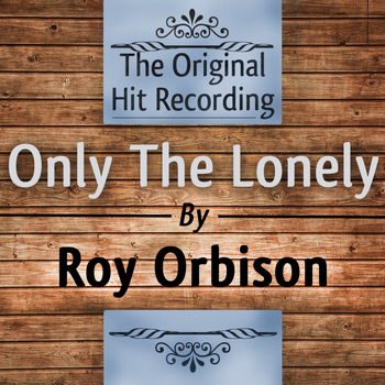 Roy Orbison - The Original Hit Recording: Only the Lonely