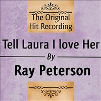 Ray Peterson - The Original Hit Recording: Tell Laura I Love her