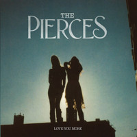 The Pierces - Love You More