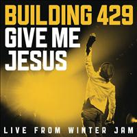 Building 429 - Give Me Jesus:  Live From Winter Jam (EP)