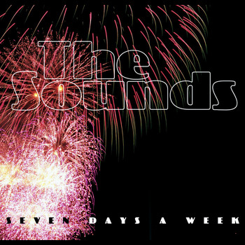 The Sounds - Seven Days A Week